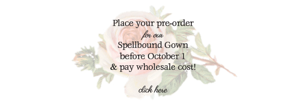 pre-order our Spellbound Gown by October 1st and pay wholesale cost!